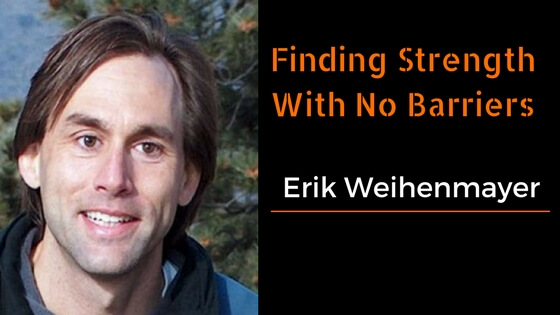 Erik Weihenmayer on Strength Through the Struggle