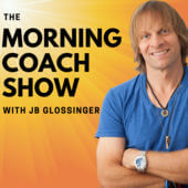 JB Glossinger The Morning Coach Podcast
