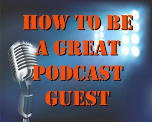 how-to-be-a-great-podcast-guest