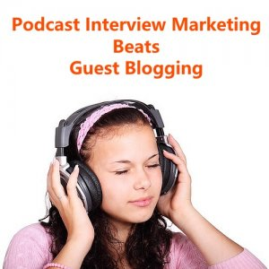 5 Reasons Podcast Interview Marketing Beats Guest Blogging